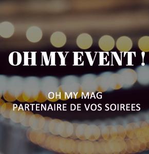 Oh My Mag partenaire de vos soirées avec Oh My Event !