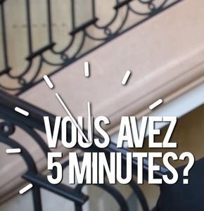 Vous avez 5 minutes ?